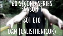S01E10 Dan (CalisthenicUK) x UK Calisthenics x 60 Second Series
