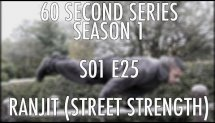 S01E25 Ranjit Bhachu (Street Strength) x UK Calisthenics x 60 Second Series
