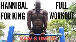 Hannibal For King Full Workout  RAW & UNCUT