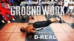 Ground Work - D REAL | Pushing Weight